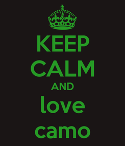 Poster: KEEP CALM AND love camo