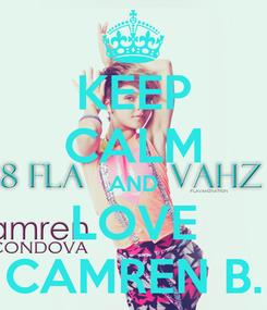 Poster: KEEP CALM AND LOVE CAMREN B.