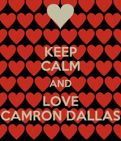 Poster: KEEP CALM AND LOVE CAMRON DALLAS