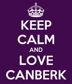 Poster: KEEP CALM AND LOVE CANBERK