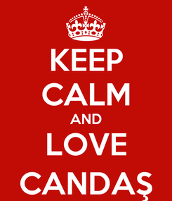 Poster: KEEP CALM AND LOVE CANDAŞ