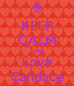 Poster: KEEP CALM AND Love Candace