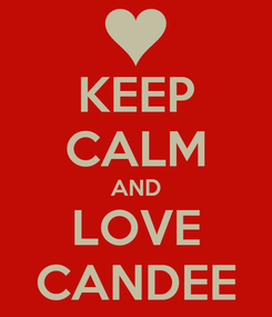 Poster: KEEP CALM AND LOVE CANDEE