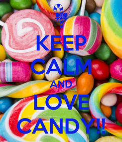 Poster: KEEP CALM AND LOVE CANDY!!
