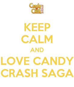 Poster: KEEP CALM AND LOVE CANDY CRASH SAGA