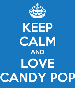 Poster: KEEP CALM AND LOVE CANDY POP