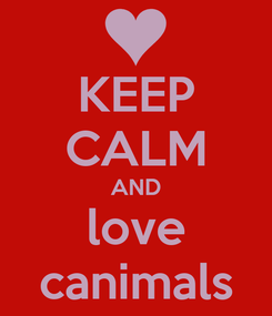 Poster: KEEP CALM AND love canimals
