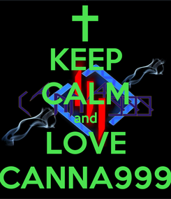 Poster: KEEP CALM and LOVE CANNA999
