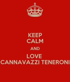 Poster: KEEP CALM AND LOVE  CANNAVAZZI TENERONI