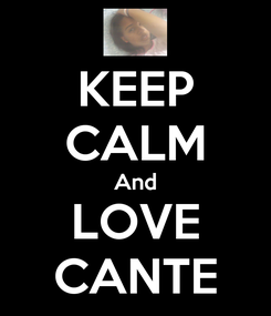Poster: KEEP CALM And LOVE CANTE