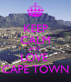 Poster: KEEP CALM AND  LOVE  CAPE TOWN