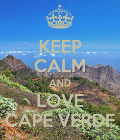 Poster: KEEP CALM AND LOVE CAPE VERDE