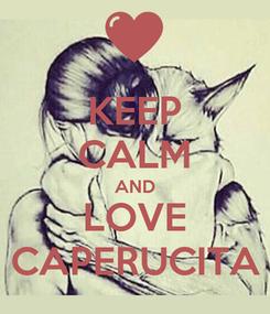 Poster: KEEP CALM AND LOVE CAPERUCITA