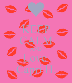Poster: KEEP CALM AND Love  Capri H.