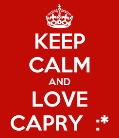 Poster: KEEP CALM AND LOVE CAPRY  :*