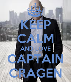 Poster: KEEP CALM AND LOVE CAPTAIN CRAGEN