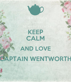 Poster: KEEP CALM AND LOVE CAPTAIN WENTWORTH