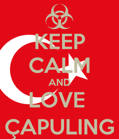 Poster: KEEP CALM AND LOVE  ÇAPULING
