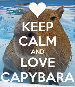 Poster: KEEP CALM AND LOVE CAPYBARA
