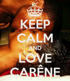 Poster: KEEP CALM AND LOVE CARÊNE