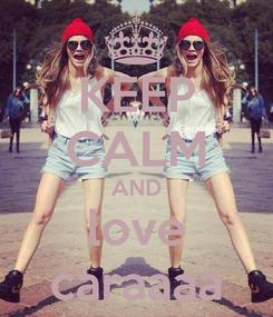 Poster: KEEP CALM AND love caraaaa