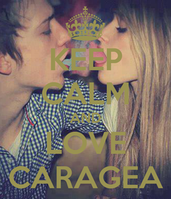 Poster: KEEP CALM AND LOVE CARAGEA