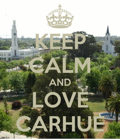 Poster: KEEP CALM AND LOVE CARHUE