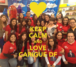 Poster: KEEP CALM AND LOVE CARIGUE DF