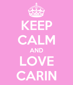 Poster: KEEP CALM AND LOVE CARIN