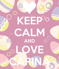Poster: KEEP CALM AND LOVE CARINA