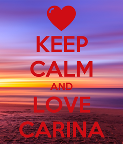 Poster: KEEP CALM AND LOVE CARINA