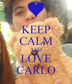 Poster: KEEP CALM AND LOVE CARLO