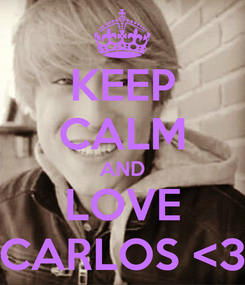 Poster: KEEP CALM AND LOVE CARLOS <3