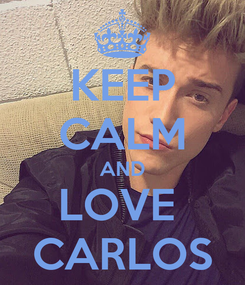 Poster: KEEP CALM AND LOVE  CARLOS