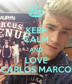 Poster: KEEP CALM AND LOVE CARLOS MARCO