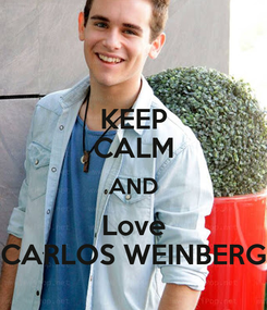 Poster: KEEP CALM AND Love CARLOS WEINBERG