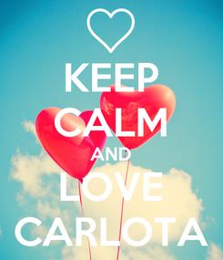 Poster: KEEP CALM AND LOVE CARLOTA