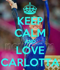 Poster: KEEP CALM AND LOVE CARLOTTA