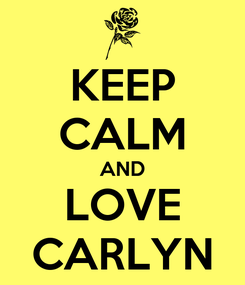 Poster: KEEP CALM AND LOVE CARLYN