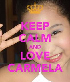 Poster: KEEP CALM AND LOVE CARMELA