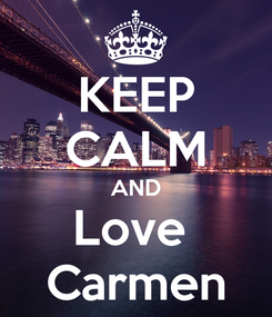 Poster: KEEP CALM AND Love  Carmen