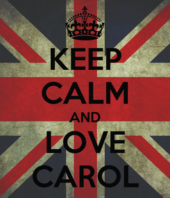 Poster: KEEP CALM AND LOVE CAROL