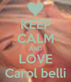 Poster: KEEP CALM AND LOVE Carol belli