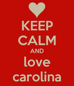 Poster: KEEP CALM AND love carolina