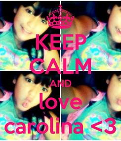 Poster: KEEP CALM AND love carolina <3