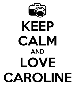Poster: KEEP CALM AND LOVE CAROLINE