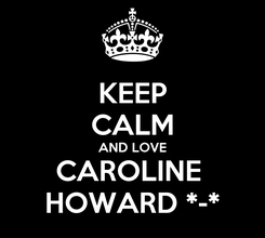 Poster: KEEP CALM AND LOVE CAROLINE  HOWARD *-*