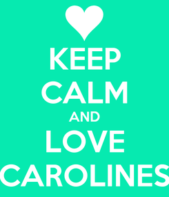 Poster: KEEP CALM AND LOVE CAROLINES