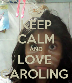 Poster: KEEP CALM AND LOVE  CAROLING