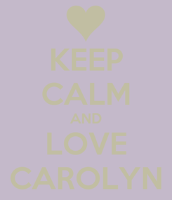 Poster: KEEP CALM AND LOVE CAROLYN